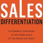 [PDF] [EPUB] Sales Differentiation: 19 Powerful Strategies to Win More Deals at the Prices You Want Download