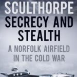 [PDF] [EPUB] Sculthorpe Secrecy and Stealth: Norfolk Airfield in the Cold War Download