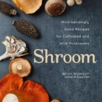 [PDF] [EPUB] Shroom: Mind-Bendingly Good Recipes for Cultivated and Wild Mushrooms Download