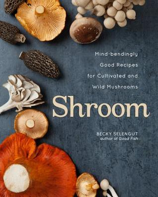[PDF] [EPUB] Shroom: Mind-Bendingly Good Recipes for Cultivated and Wild Mushrooms Download by Becky Selengut