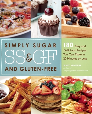 [PDF] [EPUB] Simply Sugar and Gluten-Free: 180 Easy and Delicious Recipes You Can Make in 20 Minutes or Less Download by Amy     Green