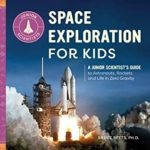 [PDF] [EPUB] Space Exploration for Kids: A Junior Scientist's Guide to Astronauts, Rockets, and Life in Zero Gravity (Junior Scientists) Download