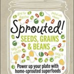 [PDF] [EPUB] Sprouted!: Power up your plate with home-sprouted superfoods Download