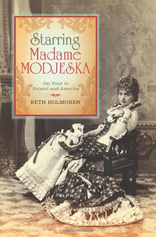 [PDF] [EPUB] Starring Madame Modjeska: On Tour in Poland and America Download by Beth Holmgren