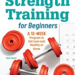 [PDF] [EPUB] Strength Training for Beginners: A 12-Week Program to Get Lean and Healthy at Home Download