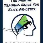 [PDF] [EPUB] THE MENTAL TRAINING GUIDE FOR ELITE ATHLETES: How the Mental Master Method Helps Players, Parents, and Coaches Create a Championship Mindset Download