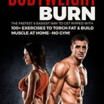 [PDF] [EPUB] The 15 Minute Bodyweight Burn: 100+ Exercises to Torch Fat and Build Muscle. The Fastest and Easiest Way to Get Ripped at Home–No Gym! Build the Ultimate … Training Workout Routine (With Pictures) Download
