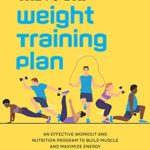 [PDF] [EPUB] The 90-Day Weight Training Plan: An Effective Workout and Nutrition Program to Build Muscle and Maximize Energy Download