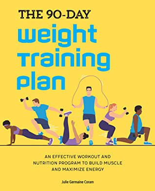[PDF] [EPUB] The 90-Day Weight Training Plan: An Effective Workout and Nutrition Program to Build Muscle and Maximize Energy Download by Julie Germaine Coram
