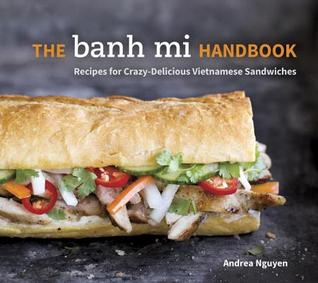 [PDF] [EPUB] The Banh Mi Handbook: Recipes for Crazy-Delicious Vietnamese Sandwiches Download by Andrea Nguyen