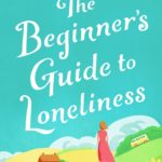 [PDF] [EPUB] The Beginner's Guide to Loneliness: The most refreshing, feel-good story of the year Download