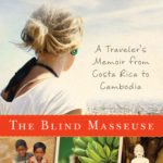 [PDF] [EPUB] The Blind Masseuse: A Traveler's Memoir from Costa Rica to Cambodia Download