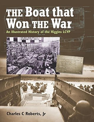 [PDF] [EPUB] The Boat that Won the War: An Illustrated History of the Higgins LCVP Download by Charles C. Roberts