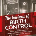 [PDF] [EPUB] The Business of Birth Control: Contraception and Commerce in Britain Before the Sexual Revolution Download