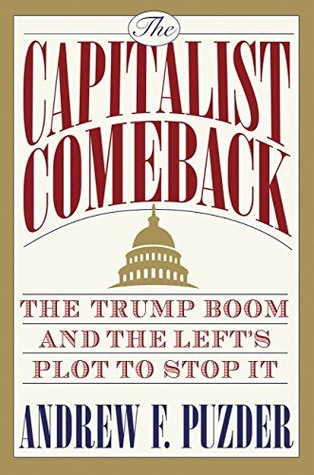 [PDF] [EPUB] The Capitalist Comeback: The Trump Boom and the Left's Plot to Stop It Download by Andrew Puzder