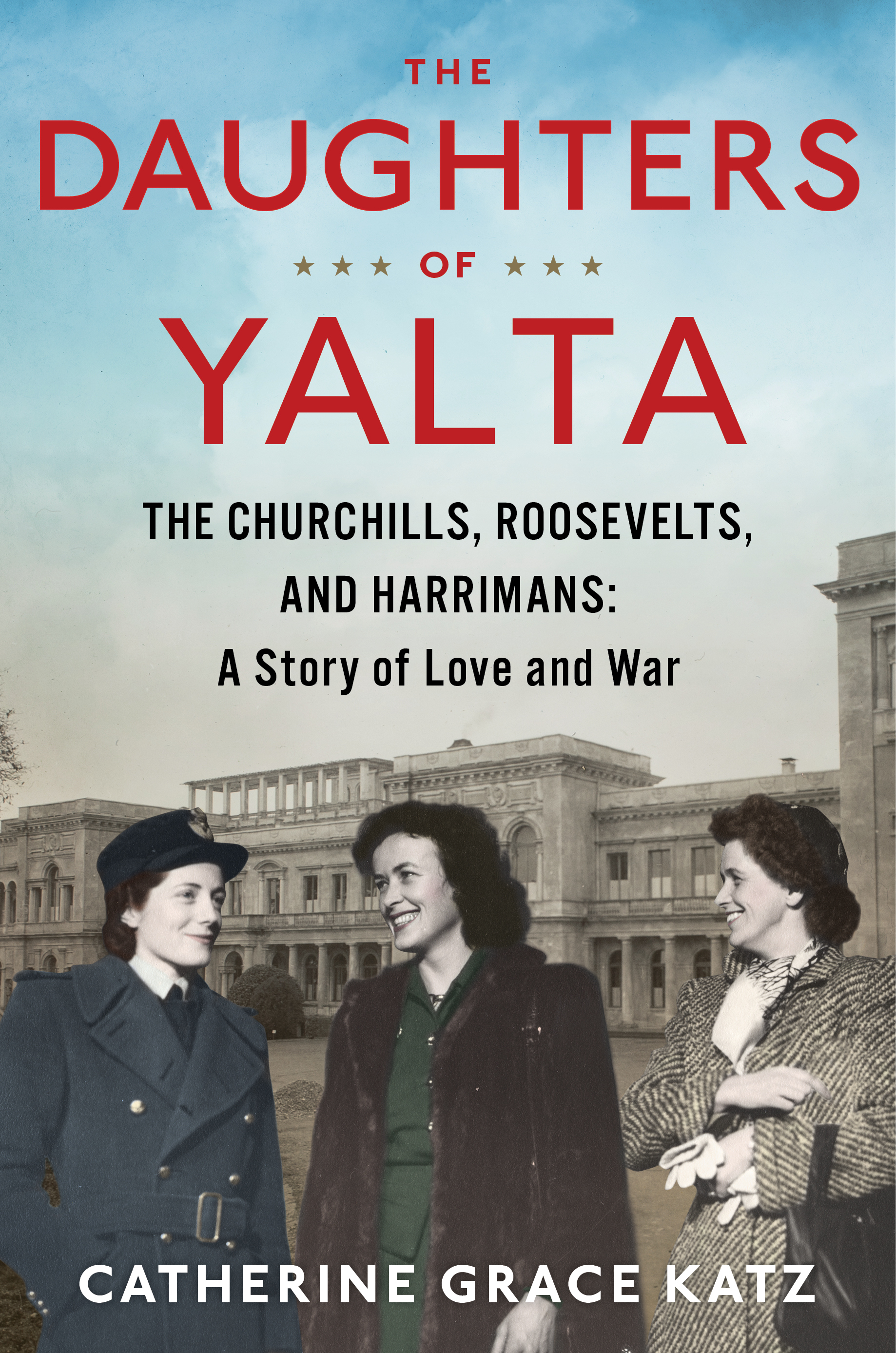 [PDF] [EPUB] The Daughters of Yalta: The Churchills, Roosevelts, and Harrimans:  A Story of Love and War Download by Catherine Grace Katz