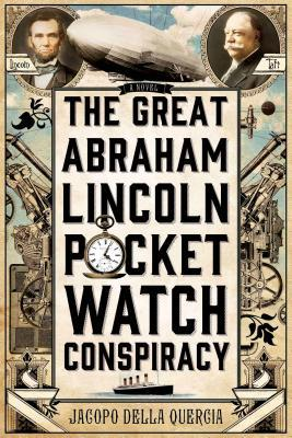 [PDF] [EPUB] The Great Abraham Lincoln Pocket Watch Conspiracy Download by Jacopo della Quercia
