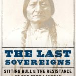 [PDF] [EPUB] The Last Sovereigns: Sitting Bull and the Resistance of the Free Lakotas Download