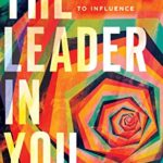 [PDF] [EPUB] The Leader in You: Discovering Your Unexpected Path to Influence Download