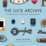 [PDF] [EPUB] The Luck Archive: Exploring Belief, Superstition, and Tradition Download