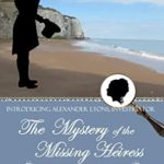 [PDF] [EPUB] The Mystery of the Missing Heiress: A Pride and Prejudice Mystery (Miss Mary Investigates Book 0) Download