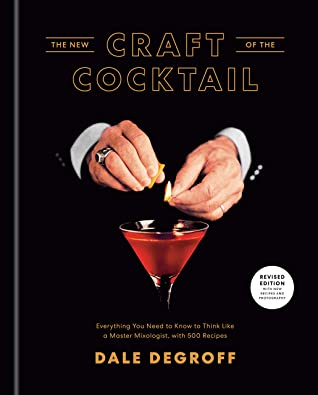 [PDF] [EPUB] The New Craft of the Cocktail: Everything You Need to Know to Think Like a Master Mixologist, with 500 Recipes Download by Dale DeGroff