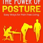 [PDF] [EPUB] The Power of Posture: Easy Ways for Pain Free Living (Limitless Series Book 2) Download