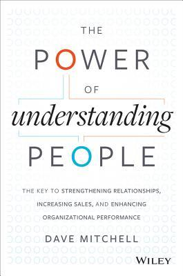 [PDF] [EPUB] The Power of Understanding People: Creating a High-Performing Culture with Enhanced Client and Employee Interaction Download by Dave    Mitchell