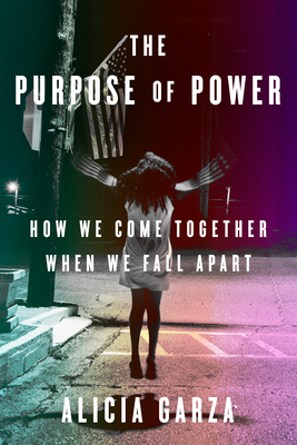 [PDF] [EPUB] The Purpose of Power: How We Come Together When We Fall Apart Download by Alicia Garza