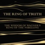 [PDF] [EPUB] The Ring of Truth: The Wisdom of Wagner's Ring of the Nibelung Download