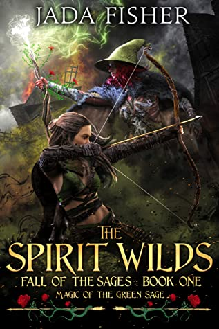 [PDF] [EPUB] The Spirit Wilds: Magic of the Green Sage (Fall of the Sages Book 1) Download by Jada Fisher