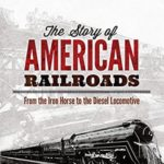 [PDF] [EPUB] The Story of American Railroads: From the Iron Horse to the Diesel Locomotive Download
