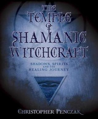 [PDF] [EPUB] The Temple of Shamanic Witchcraft: Shadows, Spirits and the Healing Journey Download by Christopher Penczak