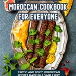 [PDF] [EPUB] The Traditional Moroccan Cookbook for Everyone: Exotic and Spicy Moroccan Recipes Made in A Simple Way Download