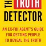 [PDF] [EPUB] The Truth Detector: An Ex-FBI Agent's Guide for Getting People to Reveal the Truth Download