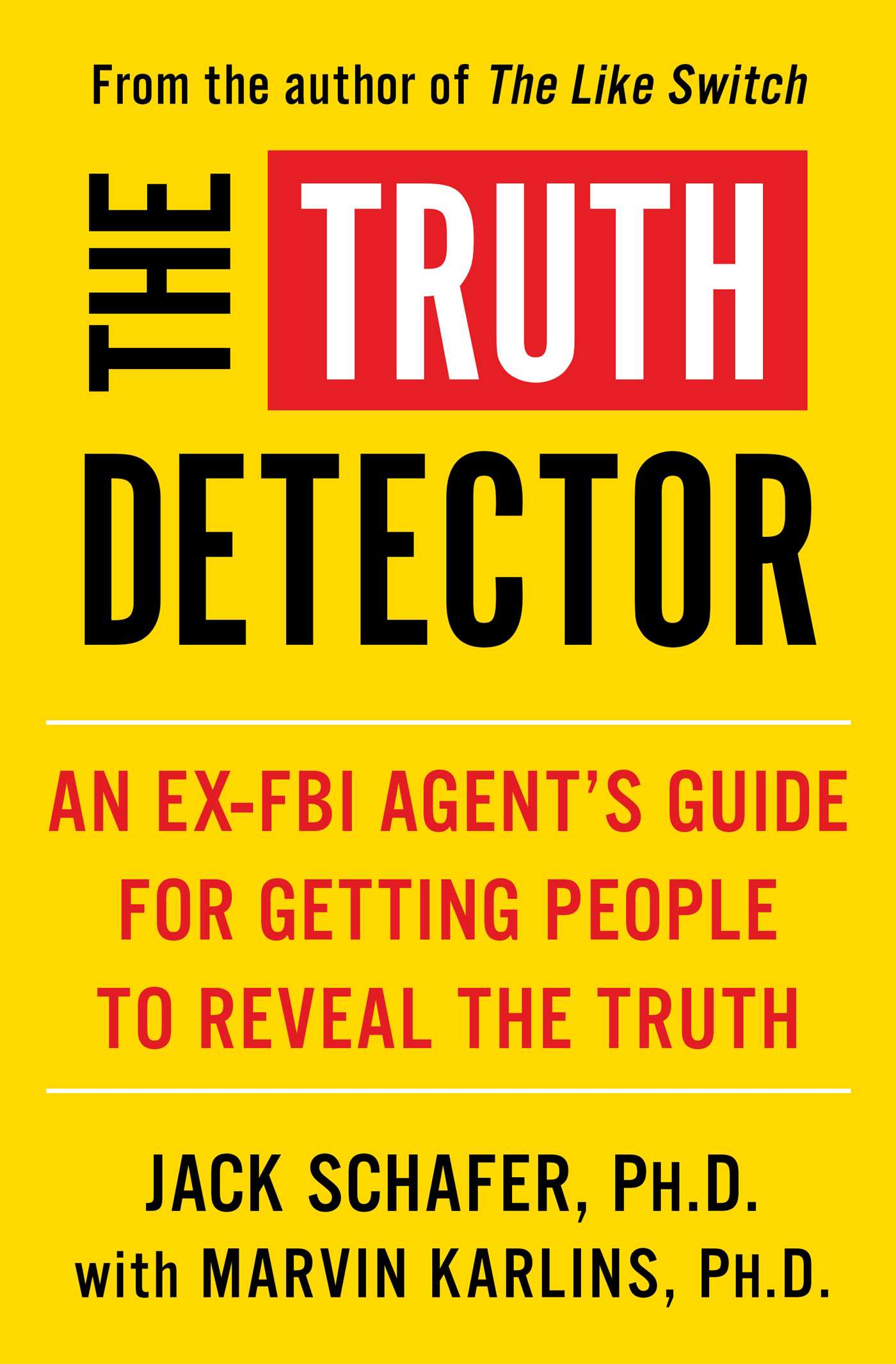 [PDF] [EPUB] The Truth Detector: An Ex-FBI Agent's Guide for Getting People to Reveal the Truth Download by Jack Schafer