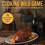 [PDF] [EPUB] The Ultimate Guide to Cooking Wild Game: Recipes and Techniques for Every North American Hunter Download