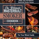[PDF] [EPUB] The Ultimate Masterbuilt smoker Cookbook: 500 Happy, Easy and Delicious Masterbuilt Smoker Recipes for Your Whole Family Download