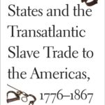 [PDF] [EPUB] The United States and the Transatlantic Slave Trade to the Americas, 1776-1867 Download