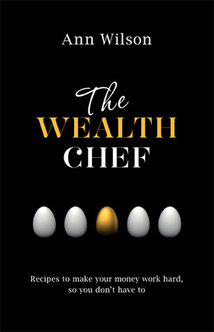 [PDF] [EPUB] The Wealth Chef: Recipes to Make Your Money Work Hard, So You Don't Have To Download by Ann Wilson