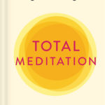 [PDF] [EPUB] Total Meditation: Practices in Living the Awakened Life Download