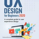 [PDF] [EPUB] UX DESIGN 2020 FOR BEGINNERS: A Complete Guide to User Experience Design Download