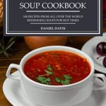 [PDF] [EPUB] Vegetarian Soup Cookbook: 108 recipes from all over the world Refreshing soups for hot times Download