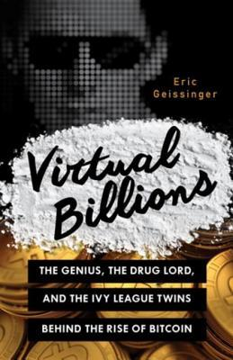 [PDF] [EPUB] Virtual Billions: The Genius, the Drug Lord, and the Ivy League Twins behind the Rise of Bitcoin Download by Eric Geissinger