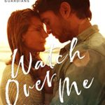 [PDF] [EPUB] Watch Over Me (Global Guardians Book 1) Download