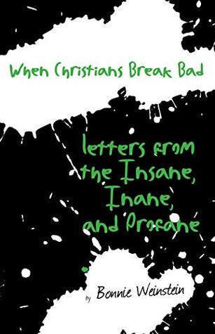 [PDF] [EPUB] When Christians Break Bad: Letters from the Insane, Inane, and Profane (MRFF Letters) Download by Bonnie Weinstein