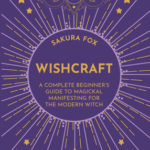 [PDF] [EPUB] Wishcraft: A Complete Beginner's Guide to Magickal Manifesting for the Modern Witch Download