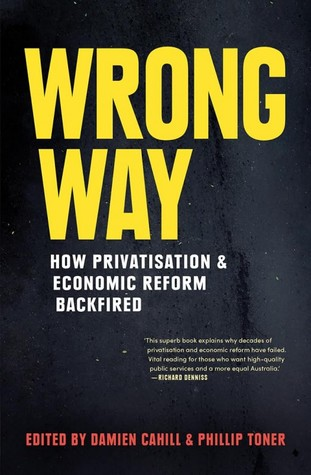 [PDF] [EPUB] Wrong Way: How Privatisation and Economic Reform Backfired Download by Damien Cahill