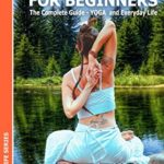 [PDF] [EPUB] YOGA for Beginners The Complete Guide – YOGA and Everyday Life (Book 1) (Healthy Life) Download