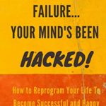 [PDF] [EPUB] YOU'RE NOT A FAILURE… YOUR MIND'S BEEN HACKED : How To Reprogram Your Life To Become Successful And Happy Download